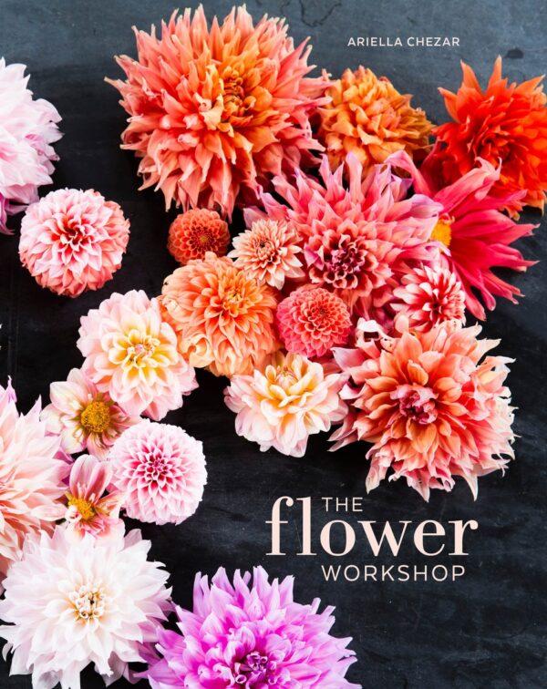 The Flower Workshop Book by Ariella Chezar